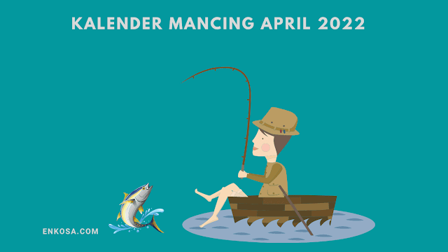 Kalender Mancing Bulan April 2022 Lengkap Waktu dan Fase Bulan