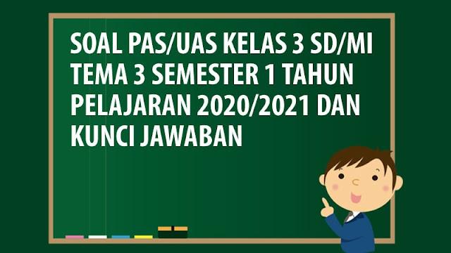 Soal PAS/UAS Kelas 3 SD/MI Tema 3 Semester 1 Tahun 2020