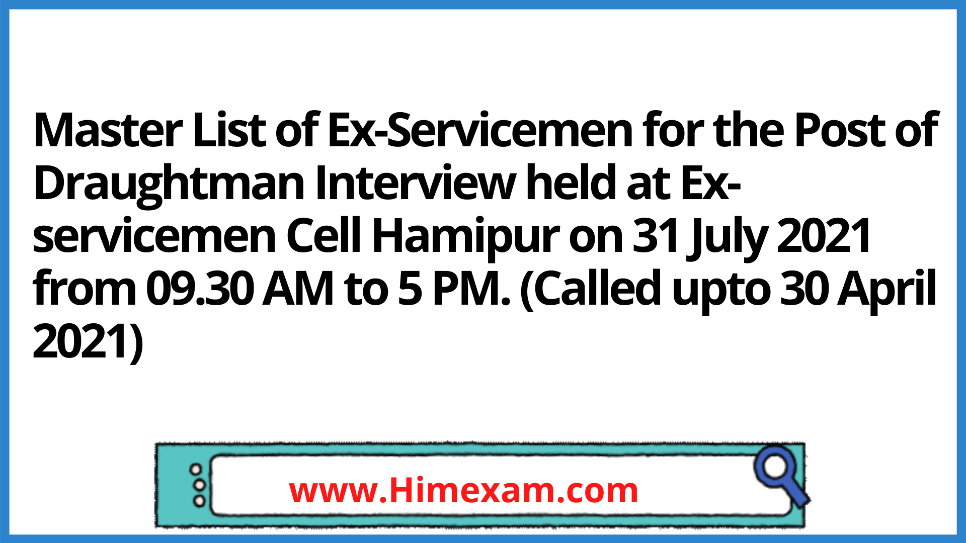 Master List of Ex-Servicemen for the Post of Draughtman Interview held at Ex-servicemen Cell Hamipur on 31 July 2021 from 09.30 AM to 5 PM. (Called upto 30 April 2021)