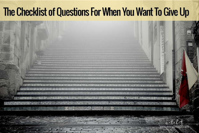 The Checklist of Questions For When You Want To Give Up - before giving up on your goals, take a minute to see how far you've come