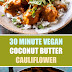30 Minute Vegan Coconut Butter Cauliflower
