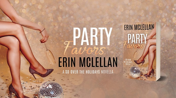 Party Favors by Erin McLellan. A So Over the Holidays Novella.