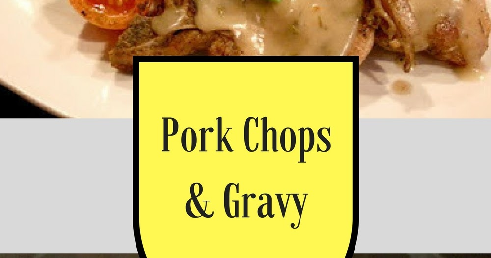 how to make fried pork chops and gravy