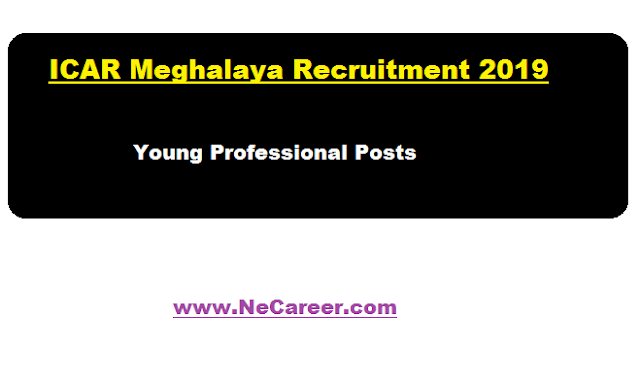 Indian Council of Agricultural Research Complex recruitment 2019 march meghalaya neh