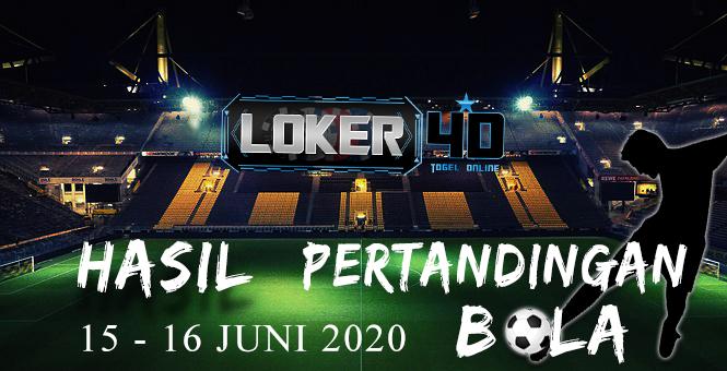HASIL PERTANDINGAN BOLA 15 – 16 June 2020