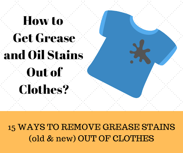 15 WAYS TO REMOVE GREASE STAINS OUT OF CLOTHES