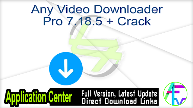 Any Video Downloader Pro 7.18.5 + Crack
