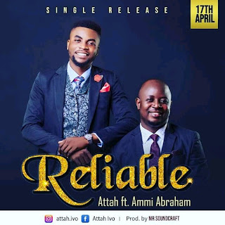 DOWNLOAD MUSIC MP3: Reliable- Attah Ft Ammi Abraham [Prod. By Mr. Soundcraft]