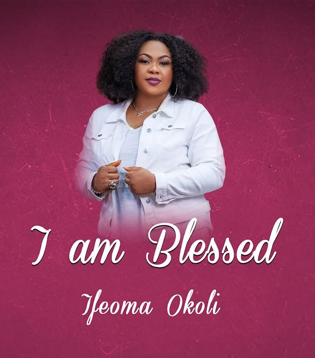 [Music + Video] I AM BLESSED - IFEOMA OKOLI