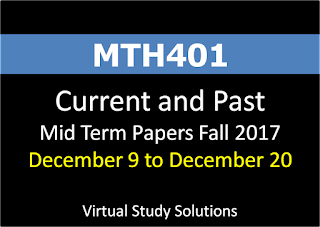 MTH401 Current and Past Mid Term Papers Fall 2017