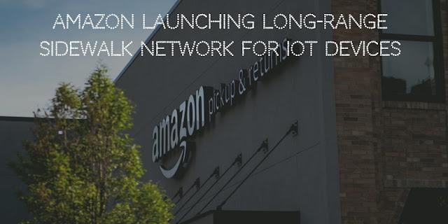 Amazon launching long-range Sidewalk network for IoT devices