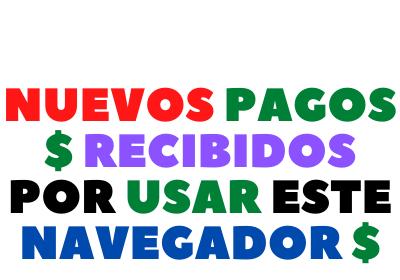 NUEVOS PAGOS RECIBIDOS POR USAR ESTE NAVEGADOR
