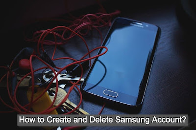 How to Create and Delete Samsung account?