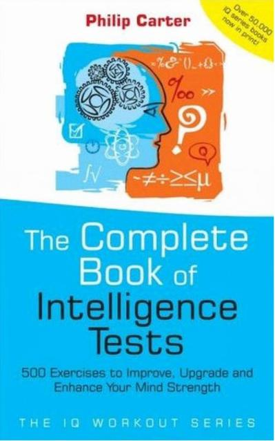 The Complete Book of Intelligence Tests: 500 Exercises to Improve, Upgrade and Enhance Your Mind Strength PDF Book