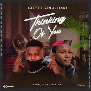 [Music] Jexzy Ft. Zinoleesky – Thinking Of You