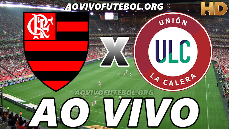Flamengo x Unión La Calera Ao Vivo Hoje em HD