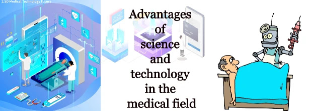 Advantages of science and technology in the medical field