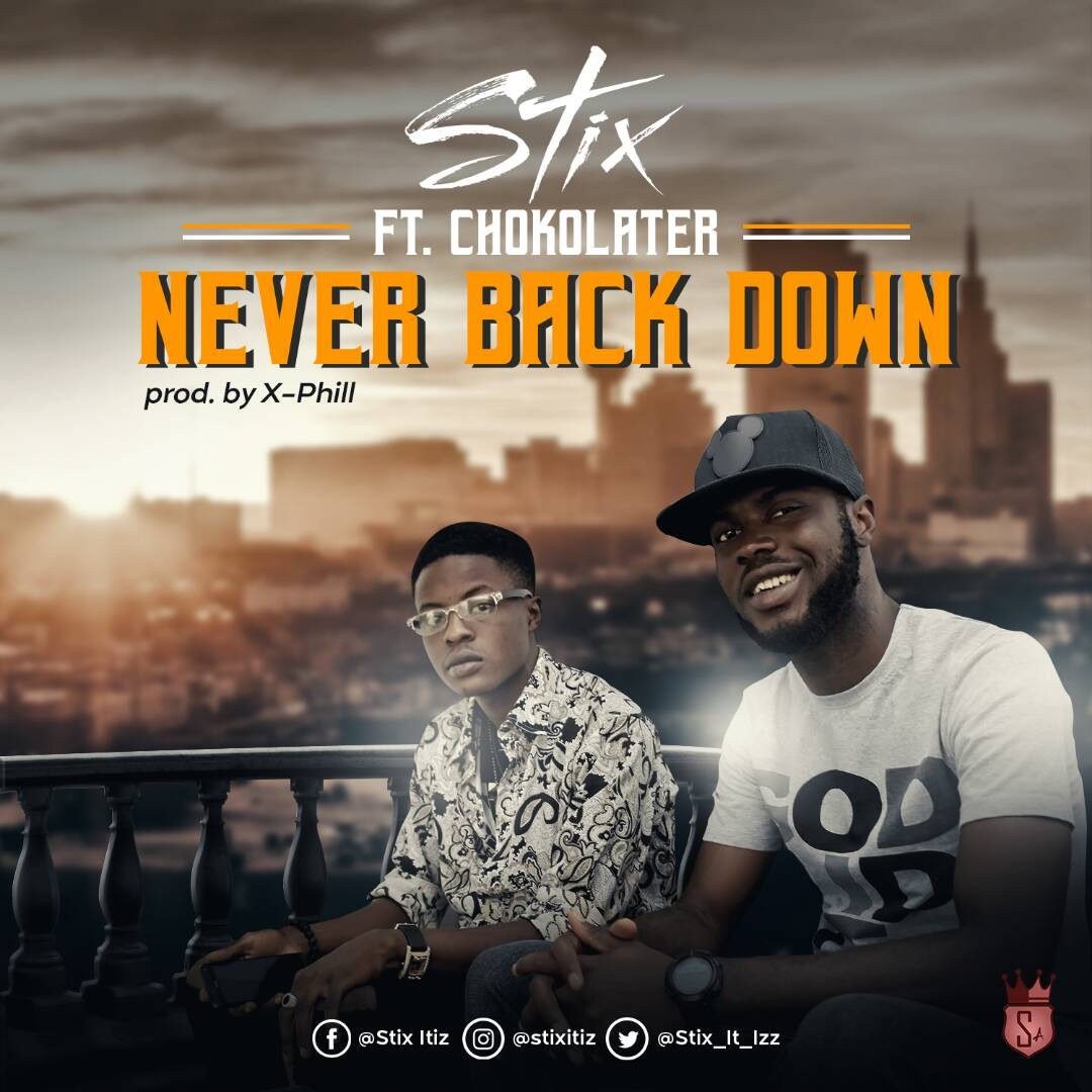 New Music :Stix - Never Back Down feat Chocolater #Arewapublisize