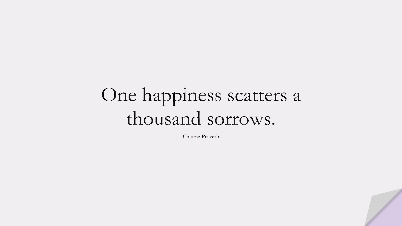 One happiness scatters a thousand sorrows. (Chinese Proverb);  #HappinessQuotes
