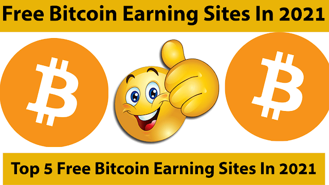 Top five Free Bitcoin Earning Sites In 2021 Earn BTC without Investment