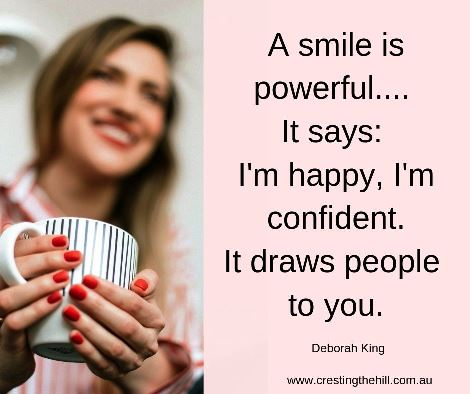 A smile is powerful - it says I'm happy and I'm confident. It draws people to you. Deborah King #lifequotes