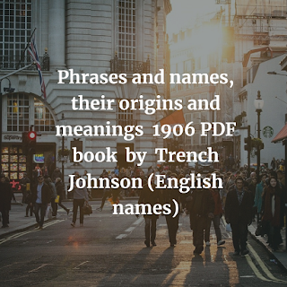 Phrases and names, their origins and meanings
