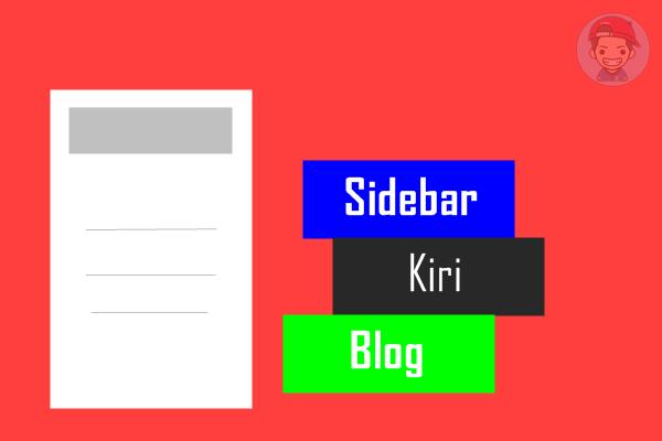 Cara Memasang Kolom Sidebar Kiri Di Blog
