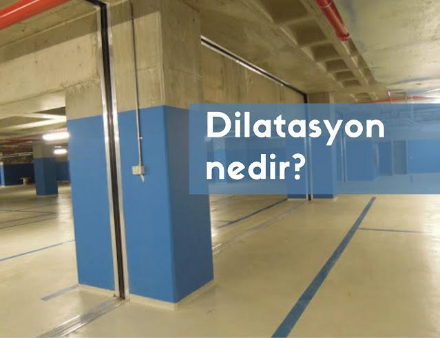 Dilatasyon Nedir? Dilasyon Ne Demek?