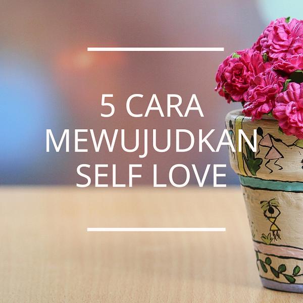 5 Cara Terbaik Mewujudkan Self Love