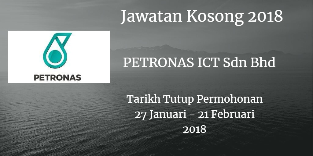 Jawatan Kosong PETRONAS ICT Sdn Bhd 27 Januari - 21 Februari 2018