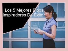 Los 5 Mejores Blogs Inspiradores De Éxito