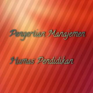 Pengertian Manajemen Humas Pendidikan, Fungsi Manajemen Humas Pendidikan, Dan Tujuan Manajemen Humas Pendidikan