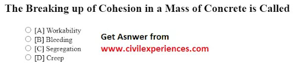 The Breaking up of Cohesion in a Mass of Concrete is Called | Civil Engineering MCQs