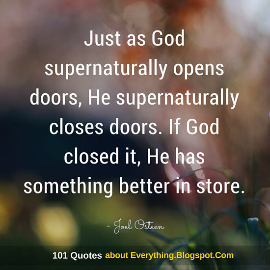 Just as God supernaturally opens doors He supernaturally closes doors. If God closed it He has something better in store.  sc 1 st  101 Quotes & Just as God supernaturally opens doors He supernaturally closes ...