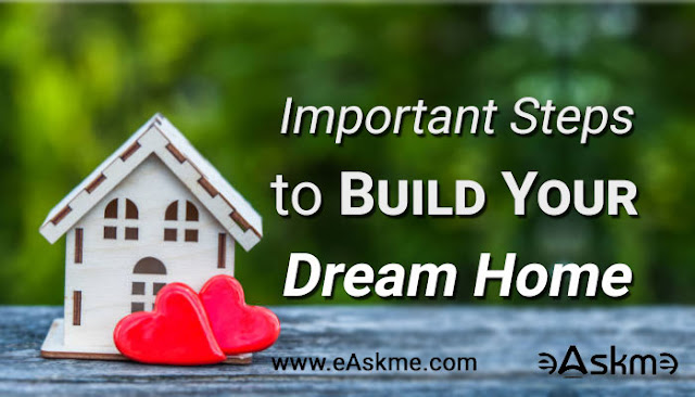 5 Important Steps to Build Your Dream Home: eAskme