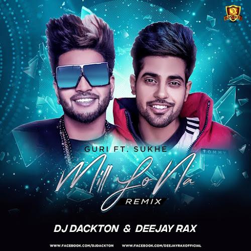 Mill Lo Na – Guri Ft. Sukhe (Remix) – DJ Dackton & Deejay Rax