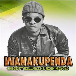 Chege Ft. Billnass & Rich Mavoko - Wanakupenda