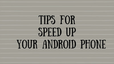 tips for speed up android mobile