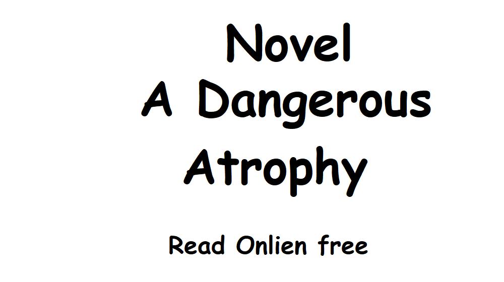 A Dangerous Atrophy Novel Chapter 13 To 14 PDF