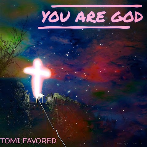 Music: You are God - Tomi Favored