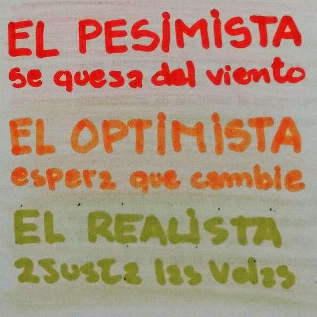 El pesimista se queja del viento. El optimista espera que cambie. El realista ajusta la vela.