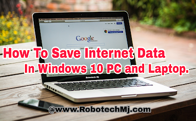How To Save Internet Data Usages In Windows 10 | Save Internet Data Usages | Robotech Mj.