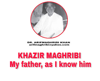 KHAZIR MAGHRIBI:   My father, as I know him