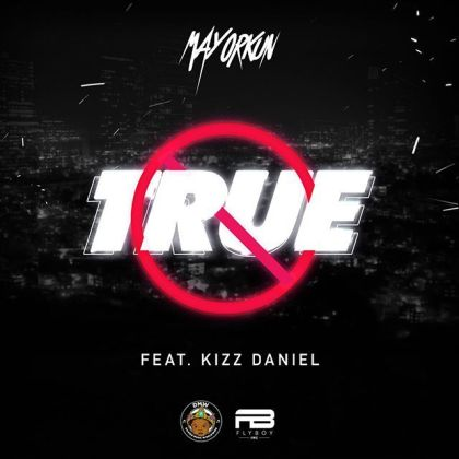 [Mp3] Mayorkun - True ft Kizz Daniel