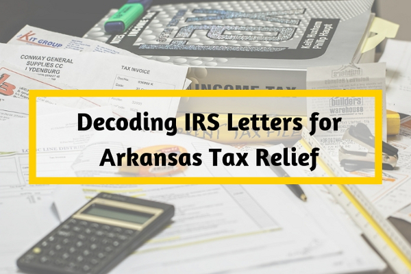 Decoding IRS Letters for Arkansas Tax Relief