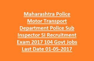 Maharashtra Police Motor Transport Department Police Sub Inspector SI Recruitment Exam 2017 104 Govt Jobs Online Last Date 01-05-2017