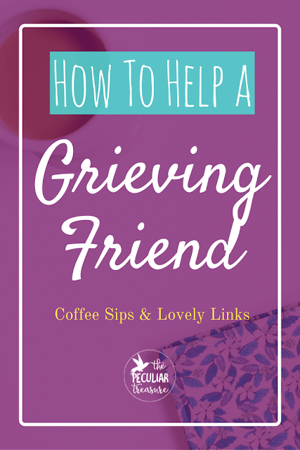How to help a friend who is grieving, and a few extra resources on the subject.