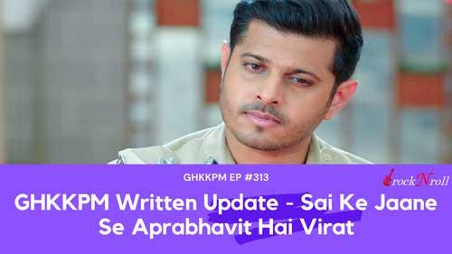 GHKKPM-Written-Update-Sai-Ke-Jaane-Se-Aprabhavit-Hai-Virat-EP-313