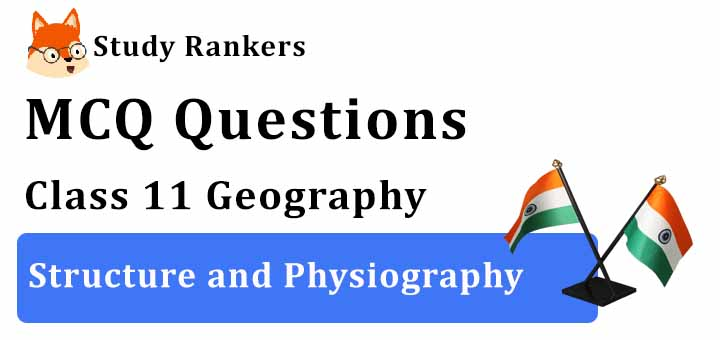 MCQ Questions for Class 11 Geography: Ch 2 Structure and Physiography