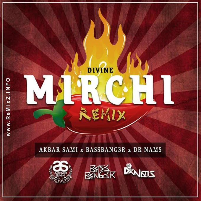 Mirchi (Remix) - AKBAR SAMI x BASSBANG3R x DR NAMS
